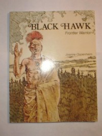Black Hawk, Frontier Warrior - Joanne F. Oppenheim