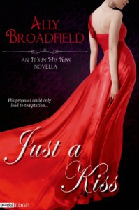Just a Kiss (An It's in His Kiss Novella) (Entangled Edge) - Ally Broadfield