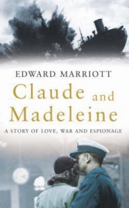 Claude and Madeleine: A True Story - Edward Marriott