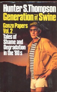 Generation of Swine: Tales of Shame & Degradation in the '80s (Gonzo Papers 2) - Hunter S. Thompson