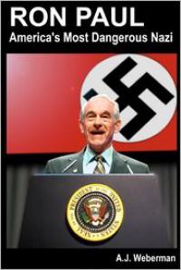 Ron Paul: America's Most Dangerous Nazi - A.J. Weberman