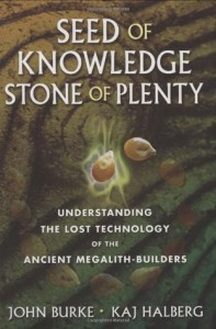 Seed of Knowledge, Stone of Plenty: Understanding the Lost Technology of the Ancient Megalith-Builders - John A. Burke, Kaj Halberg