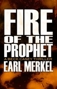 Fire Of The Prophet - A Beck Casey Thriller (Casey #2) - Earl Merkel