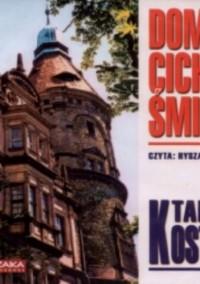 Dom cichej śmierci - Tadeusz Kostecki