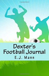 Dexter's Football Journal - E J Mann
