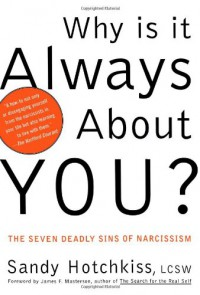 Why Is It Always About You? : The Seven Deadly Sins of Narcissism - Sandy Hotchkiss, James F. Masterson