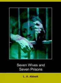 Seven Wives and Seven Prisons - L.A. Abbott