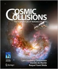 Cosmic Collisions: The Hubble Atlas of Merging Galaxies - Lars Lindberg Christensen, Davide de Martin, Raquel Yumi Shida