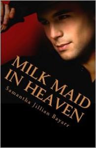 Milk Maid in Heaven - Samantha Jillian Bayarr