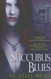 Succubus Blues (Georgina Kincaid, Book 1) - Richelle Mead