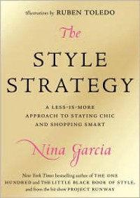 The Style Strategy: A Less-Is-More Approach to Staying Chic and Shopping Smart - Nina Garcia