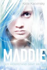 Maddie - Der Widerstand geht weiter  - Katie Kacvinsky, Ulrike Nolte