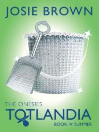 Totlandia: The Onesies, Book 4 - Josie Brown