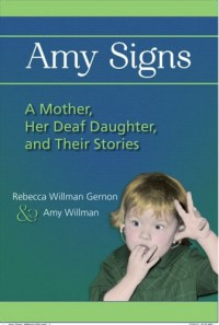 Amy Signs: A Mother, Her Deaf Daughter, and Their Stories - Rebecca Willman Gernon, Amy Willman