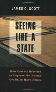 Seeing like a State : How Certain Schemes to Improve the Human Condition Have Failed (Yale ISPS Series) - James C. Scott