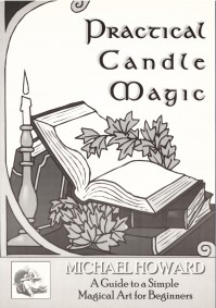 Practical Candle Magic: A Guide to a Simple Magical Art for Beginners - Michael Howard