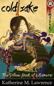 Cold Sake, A Yamabuki Story (The Pillow Book of a Samurai) - Katherine M. Lawrence