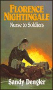 Florence Nightingale Nurse to Soldiers - Sandy Dengler