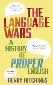 The Language Wars: A History of Proper English - Henry Hitchings