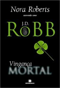 Vingança Mortal (Série Mortal #6) - J.D. Robb