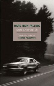 Hard Rain Falling - Don Carpenter,  George Pelecanos (Introduction)