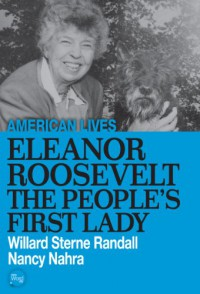 Eleanor Roosevelt: The People's First Lady (American Lives) - Nancy Nahra;Willard Sterne Randall