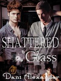 Shattered Glass (Shattered Glass, #1) - Dani Alexander