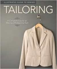 Illustrated Guide to Sewing: Tailoring: A Complete Course on Making a Professional Suit - Peg Couch