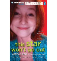 This Star Won't Go Out: The Life and Words of Esther Grace Earl - Esther Earl, Wayne Earl, Lori Earl, John Green