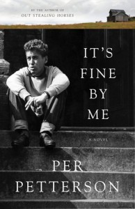 It's Fine By Me: A Novel - Per Petterson