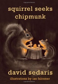 Squirrel Seeks Chipmunk: A Modest Bestiary - David Sedaris, Ian Falconer