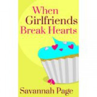 When Girlfriends Break Hearts - Savannah Page