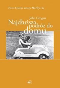 Najdłuższa podróż do domu: Wspomnienia - John Grogan
