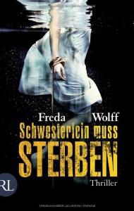 Schwesterlein muss sterben: Thriller - Freda Wolff