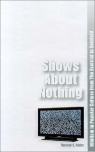 Shows About Nothing: Nihilism in Popular Culture from The Exorcist to Seinfeld - Thomas S. Hibbs