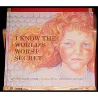 I Know the World's Worst Secret: A Child's Book about Living with an Alcoholic Parent - Doris Sanford