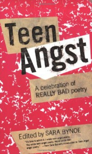 Teen Angst: A Celebration of Really Bad Poetry - Sara Bynoe