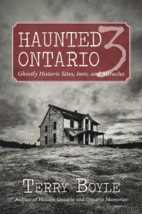 Haunted Ontario 3: Ghostly Historic Sites, Inns, and Miracles - Terry Boyle