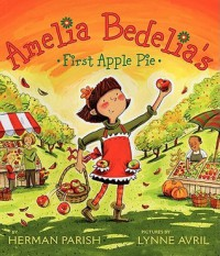 Amelia Bedelia's First Apple Pie - Herman Parish, Lynne Avril