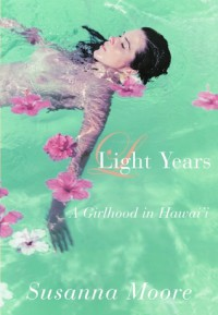 Light Years: A Girlhood in Hawai'i - Susanna Moore