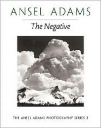 The Negative - Ansel Adams, Robert Hardy Baker