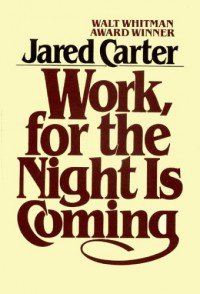 Work, For The Night Is Coming - Jared Carter