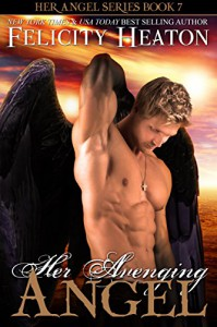 Her Avenging Angel (Her Angel Romance Series Book 7) - Felicity Heaton