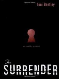 The Surrender: An Erotic Memoir - Toni Bentley