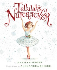 Tallulah's Nutcracker - Marilyn Singer