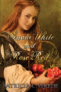 Snow White and Rose Red - Patricia C. Wrede