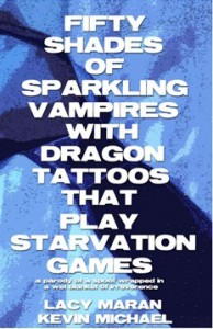 Fifty Shades of Sparkling Vampires With Dragon Tattoos That Play Starvation Games - Lucy Maran, Kevin Michael