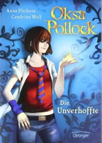 Oksa Pollock. Die Unverhoffte: Band 1 - 'Anne Plichota',  'Cendrine Wolf'