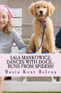 Lala Mankowicz:  Dances with Dogs...: Runs from Spiders! - Basia Kent Belroy
