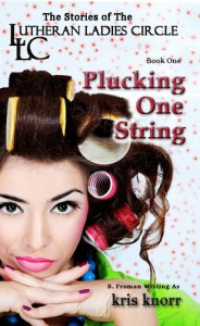 The Lutheran Ladies' Circle: Plucking One String - Kris Knorr;Barb Froman